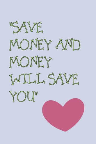 save money and money will save you